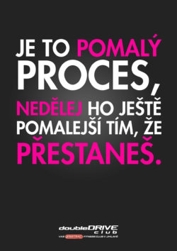 Je to pomalý proces, nedělej ho ještě pomalejší tím, že přestaneš. Fitness klub doubleDrive Jihlava